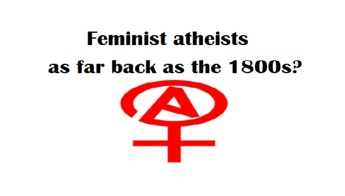 Feminist Atheists As Far Back As The 1800s Damien Marie Athope